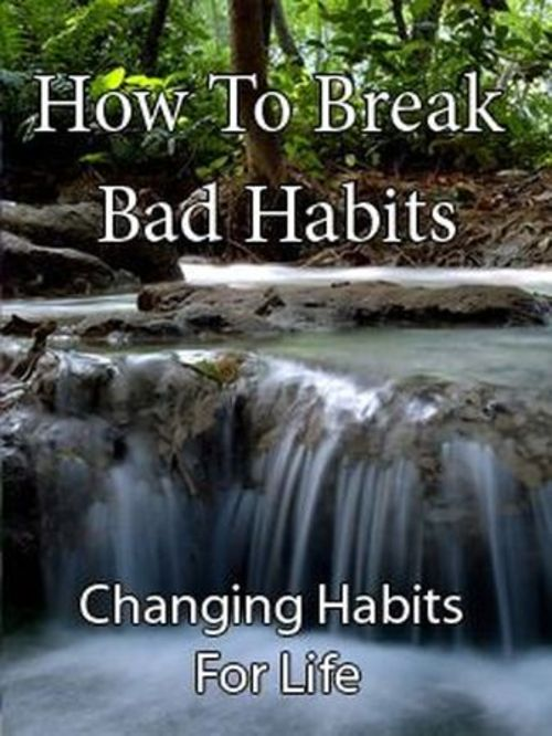 Product picture How To Break Bad Habits - Changing Habits For Life
